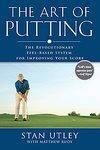 The Art of Putting: The Revolutionary Feel-based System for Improving Your Score (Hardcover, 2006)